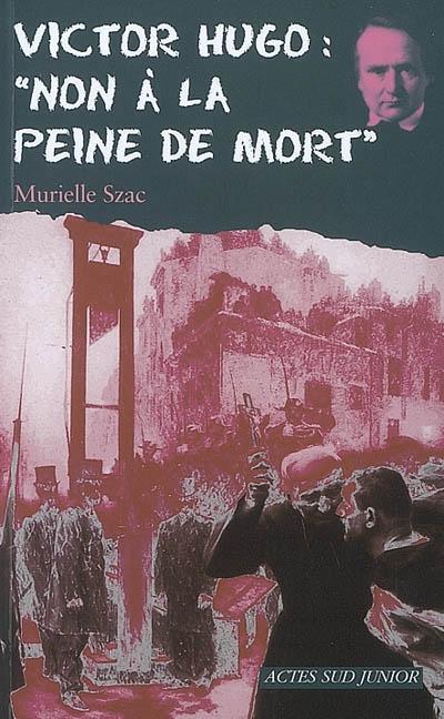 Victor Hugo, non à la peine de mort / Murielle Szac | Szac, Murielle. Auteur