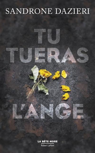 Tu tueras l'ange / Sandrone Dazieri | Dazieri, Sandrone (1964-....). Auteur