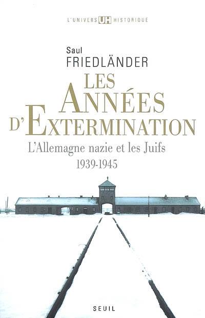 années d'extermination (Les), 1939-1945 : 1939-1945   Friedländer, Saul (1932-....). Auteur