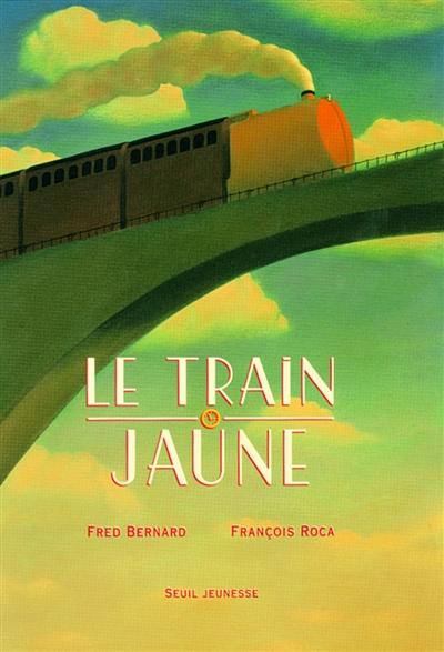Le train jaune / Fréd. Bernard , François Roca | Bernard, Frédéric (1969-....). Auteur
