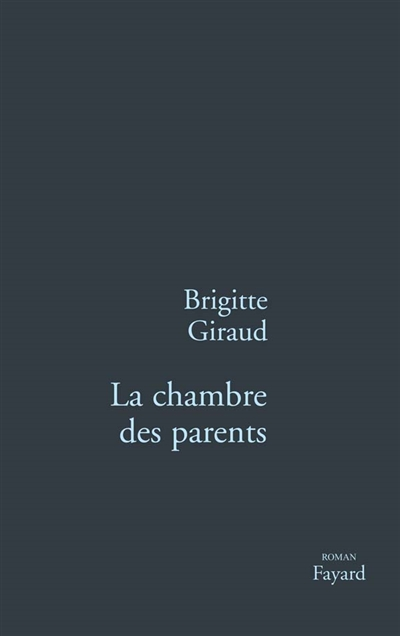 La chambre des parents : roman / Brigitte Giraud | Giraud, Brigitte (1960-....). Auteur