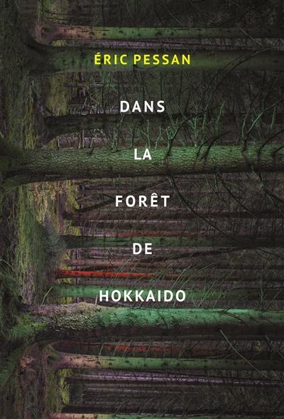 Dans la forêt de Hokkaido   Pessan, Eric (1970-....). Auteur