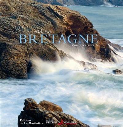 La Bretagne : entre ciel et mer   Plisson, Philip (1947-....). Auteur