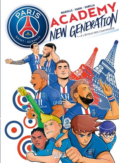 Paris Saint-Germain Academy : new generation. Vol. 1. A l'école des champions