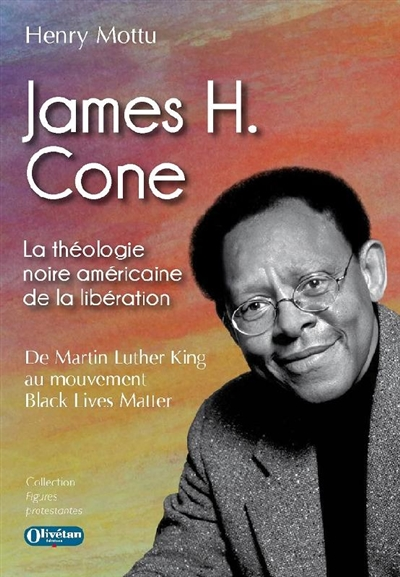 James H. Cone : la théologie noire américaine de la libération : de Martin Luther King au mouvement Black lives matter