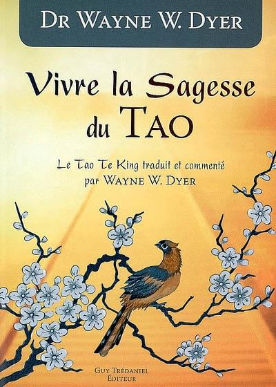 Vivre la sagesse du tao : le Tao te king