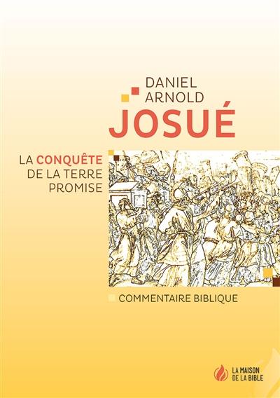 Josué : la conquête de la Terre promise : commentaire biblique