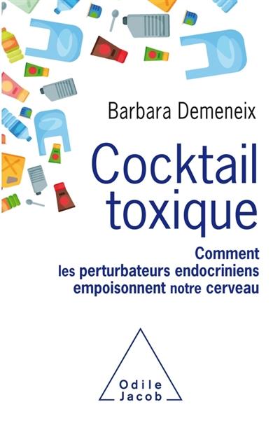 Cocktails toxiques : comment les perturbateurs endocriniens empoisonnent notre cerveau