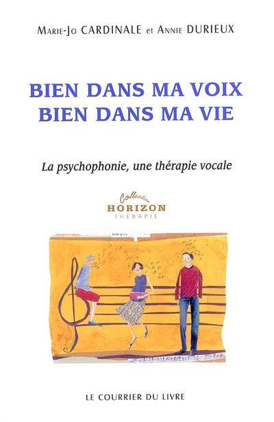 Bien dans ma voix, bien dans ma vie : la psychophonie, une thérapie vocale | Cardinale, Marie-Jo