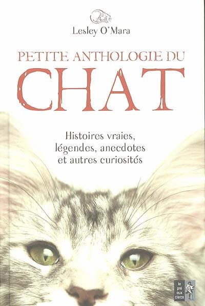 Couverture de : Petite anthologie du chat : histoires vraies, légendes, anecdotes et autres curiosités