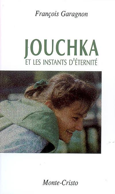 Jouchka : et les instants d'éternité