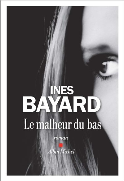 Le malheur du bas : roman / Inès Bayard  