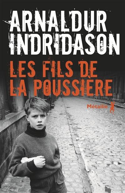 Les fils de la poussière / Arnaldur Indridason   Arnaldur Indridason (1961-....). Auteur