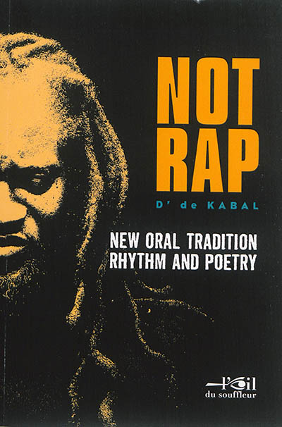 NOTRAP : new oral tradition rhythm and poetry / D' de Kabal | Kabal, D' de (1974-....). Auteur