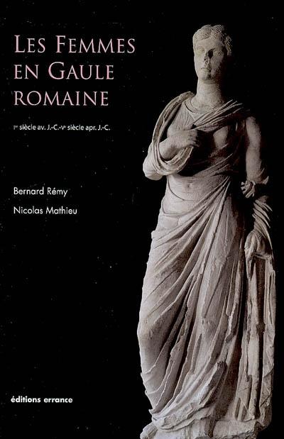 Les femmes en Gaule romaine : Ier siècle avant J.-C.-Ve siècle après J.-C. / Bernard Rémy, Nicolas Mathieu   Rémy, Bernard (1942-...). Auteur