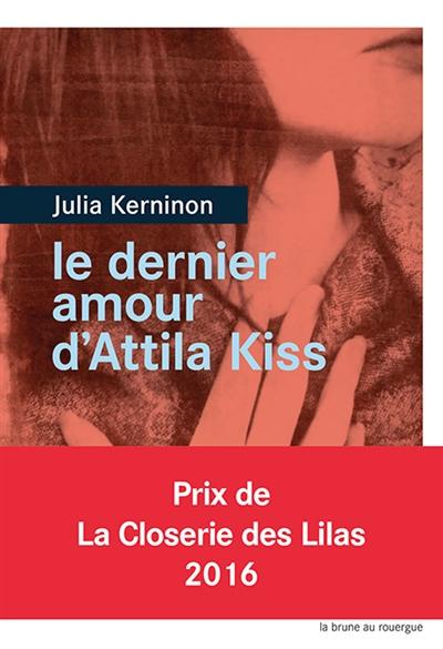 Le dernier amour d'Attila Kiss | Kerninon, Julia (1987-....). Auteur