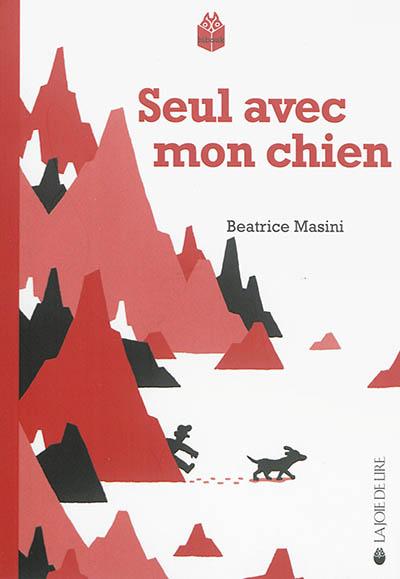 Seul avec mon chien | Masini, Béatrice (1962-....). Auteur