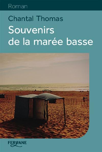 Souvenirs de la marée basse / Chantal Thomas | Thomas, Chantal. Auteur