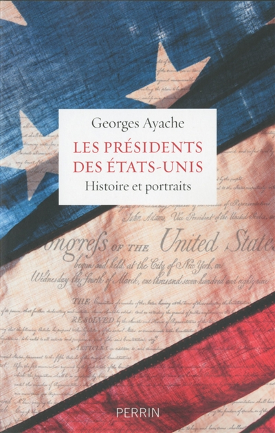 Les présidents des Etats-Unis : histoire et portraits / Georges Ayache | Ayache, Georges (1950-....). Auteur