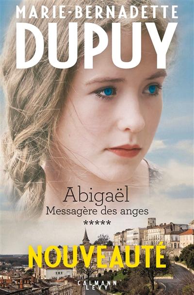 Abigaël : messagère des anges. 5 / Marie-Bernadette Dupuy | Dupuy, Marie-Bernadette (1952-....). Auteur