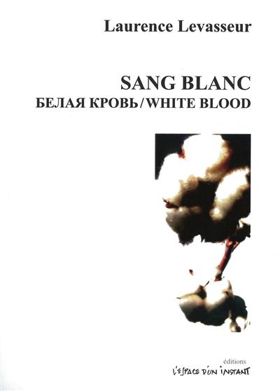 Sang Blanc. White Blood : Paris 2008