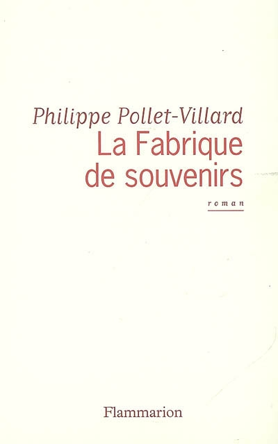 La fabrique de souvenirs   Pollet-Villard, Philippe (1960-....). Auteur