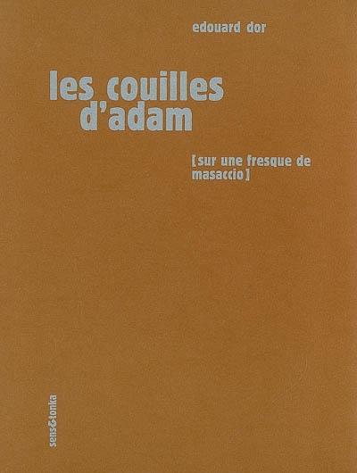 Les couilles d'Adam : sur une fresque de Masaccio, une sculpture de Rodin et un pastel de Picasso | Édouard Dor (1945-....). Auteur