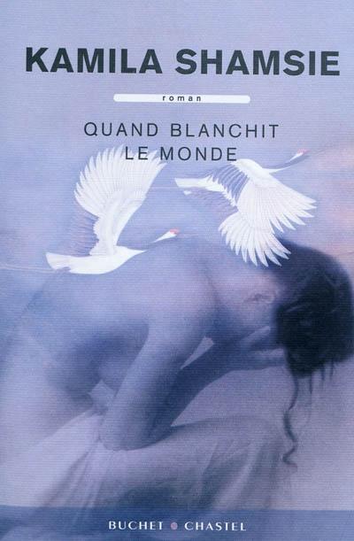 Quand blanchit le monde : roman | Shamsie, Kamila (1973-....). Auteur