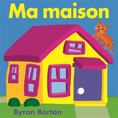 Ma maison | Barton, Byron. Auteur