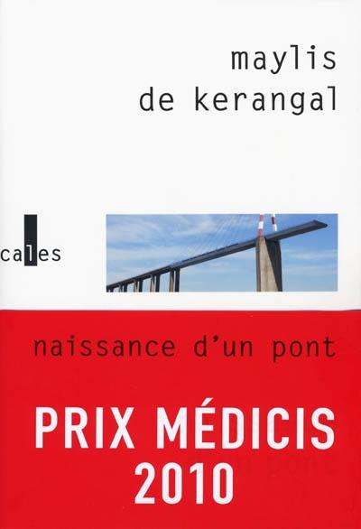 Naissance d'un pont : roman / Maylis de Kerangal | Kerangal, Maylis de (1967-...). Auteur