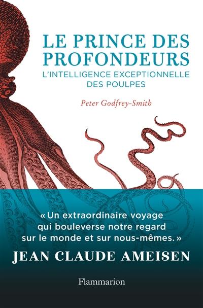 prince des profondeurs (Le) : l'intelligence exceptionnelle des poulpes | Godfrey-Smith, Peter. Auteur