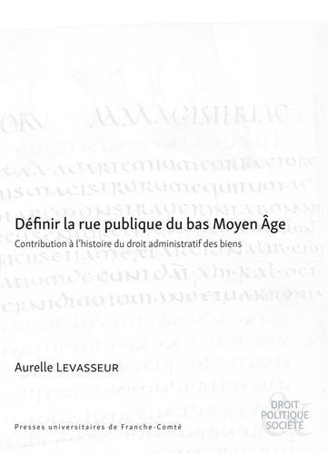 Définir la rue publique du bas Moyen Age : contribution à l'histoire du droit administratif des biens