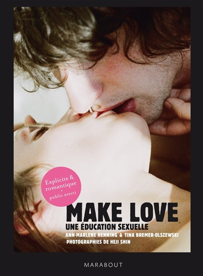 Make love : une éducation sexuelle | Henning, Ann-Marlene (1964-....). Auteur