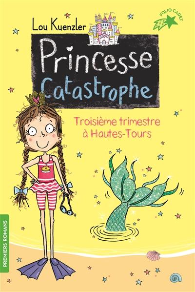 Princesse catastrophe. Vol. 3. Troisième trimestre à Hautes-Tours