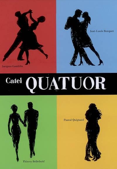 Quator / Catel ; d'après les textes de Jacques Gamblin, José-Louis Bocquet, Thierry Bellefroid et Pascal Quignard | Catel, illustrateur, adaptateur