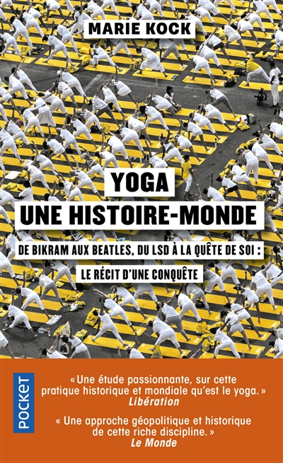 Yoga, une histoire-monde : de Bikram aux Beatles, du LSD à la quête de soi : le récit d'une conquête