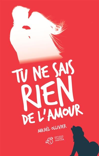 Tu ne sais rien de l'amour : roman / Mikaël Ollivier | Ollivier, Mikaël (1968-....). Auteur