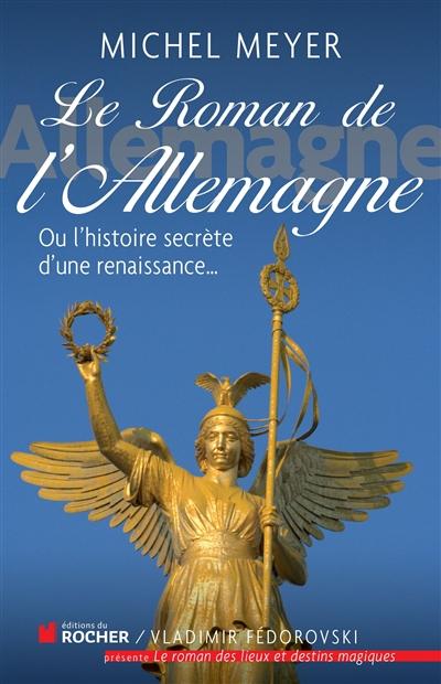 Le-roman-de-l'Allemagne-:-ou-L'histoire-secrète-d'une-renaissance...