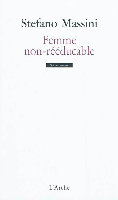 Femme non-rééducable | Massini, Stefano (1975-....). Auteur