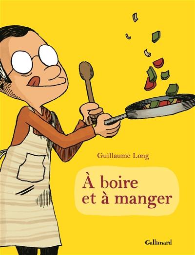 A boire et à manger / Guillaume Long   Long, Guillaume (1977-....). Auteur