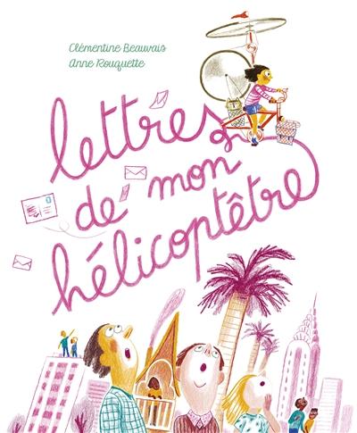 Lettres de mon hélicoptêtre | Clémentine Beauvais (1989-....). Auteur