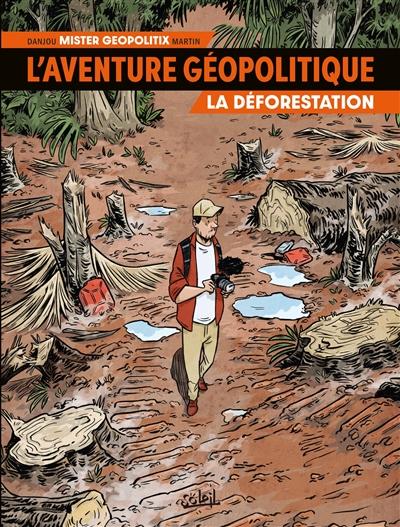 L'aventure géopolitique. Vol. 1. La déforestation