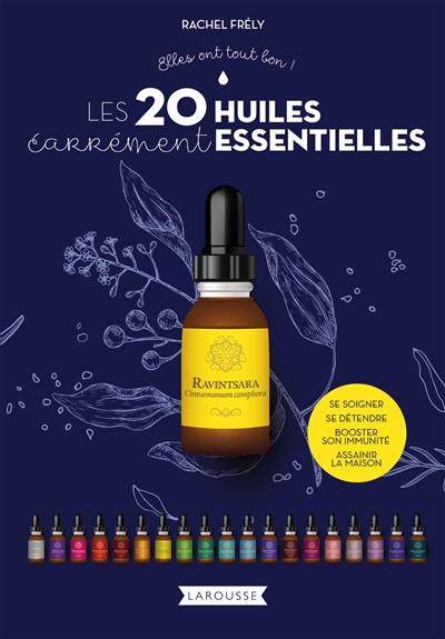 Les 20 huiles carrément essentielles : se soigner, se détendre, booster son immunité, assainir la maison
