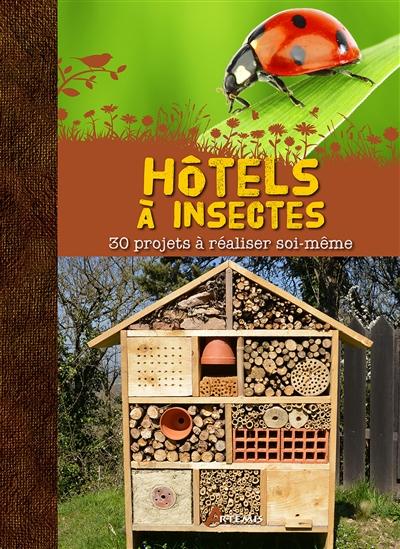 Hôtels à insectes : 30 projets à réaliser soi-même | Orlow, Melanie von (1970-....). Auteur