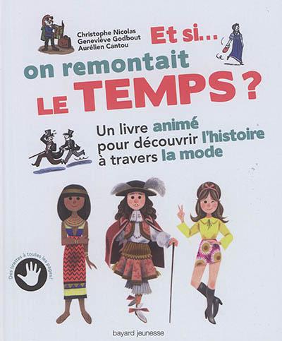 Et si... on remontait le temps ! : un livre animé pour découvrir l'histoire à travers la mode | Nicolas, Christophe (1965-....). Auteur