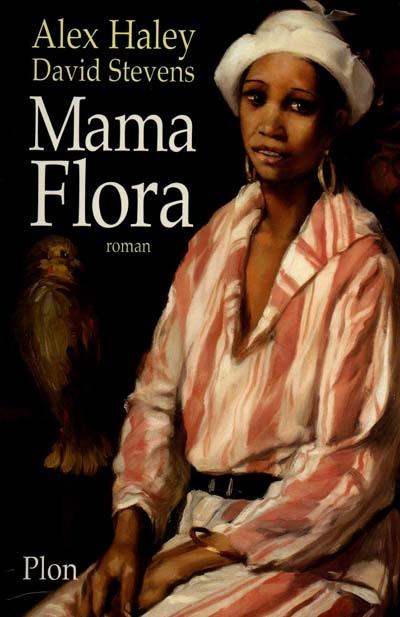 Mama Flora : roman / Alex Haley, David Stevens   Haley, Alex (1921-1992). Auteur
