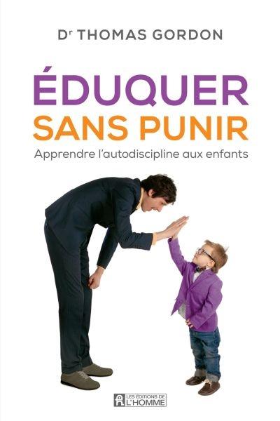 Eduquer sans punir : apprendre l'autodiscipline aux enfants | Gordon, Thomas. Auteur