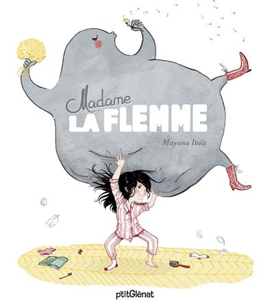 Madame la flemme / Mayana Itoïz   Itoïz, Mayana (1978-....). Auteur