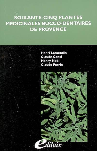 Soixante-cinq plantes médicinales bucco-dentaires de Provence