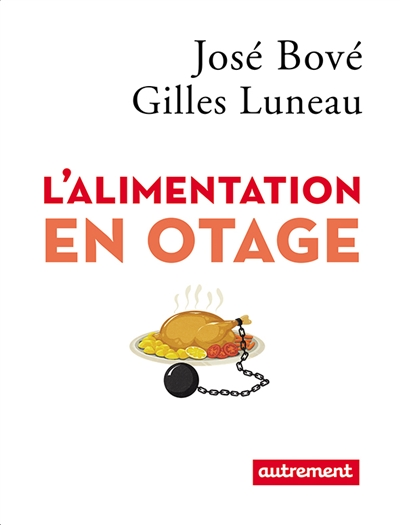 L' alimentation en otage / José Bové et Gilles Luneau   Bové, José (1953-....). Auteur